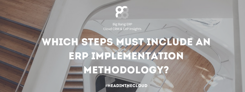 Which steps must include an ERP implementation methodology|