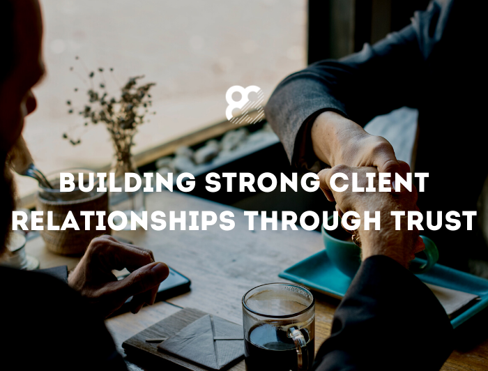 Building Strong Client Relationships Through Trust