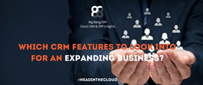 Which CRM features to look into for an expanding business?