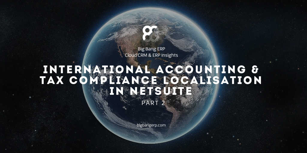 International Accounting & Tax Compliance Localisation in NetSuite: Part II