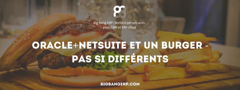 Oracle+NetSuite Et Un Burger – Pas Si Différents