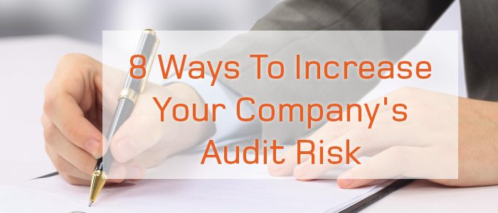 8 Ways To Increase Your Company's Audit Risk
