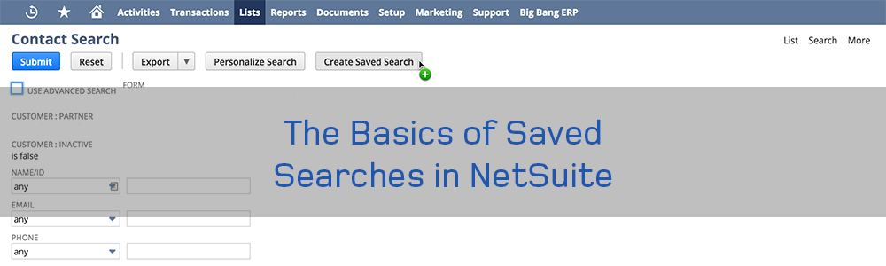 The basics of saved searches in NetSuite|Saved searches in NetSuite|Types of Saved Searches||||||Create a new saved search in NetSuite