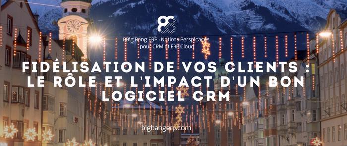 Fidélisation de vos clients : le rôle et l'impact d'un bon logiciel CRM