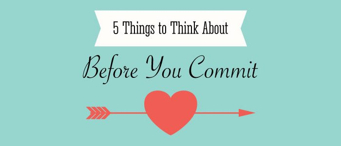 5 Things to Think About Before You Commit