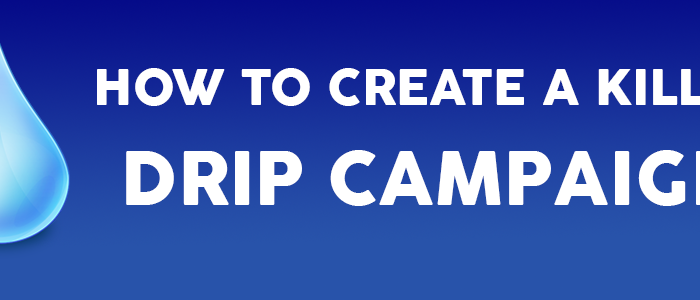How to Create a Killer Drip Campaign