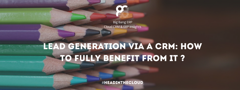 Lead generation via a CRM how to fully benefit from it|