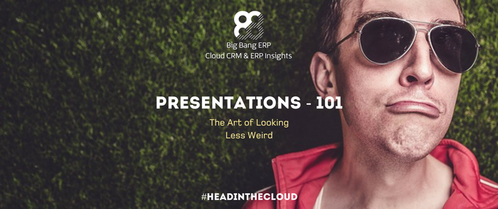 Presentations 101 – The Art of Looking Less Weird