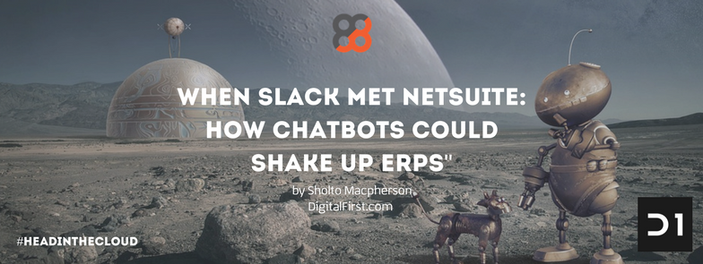 When Slack Met NetSuite: How ChatBots Could Shake Up ERPs