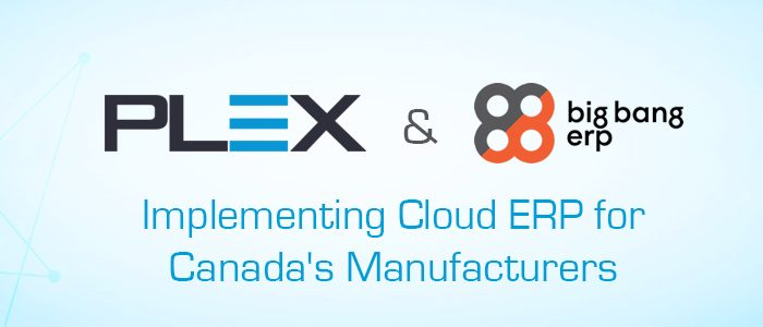 Big Bang ERP Partners with Plex Systems to Implement Cloud ERP for Canada's Manufacturers