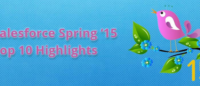 Top 10 Highlights of the Salesforce Spring '15 Release