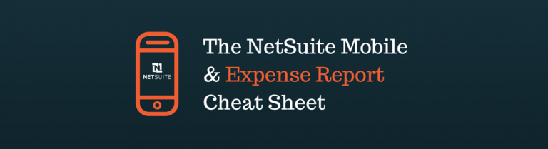 The NetSuite Mobile App & Expense Reports Cheat Sheet