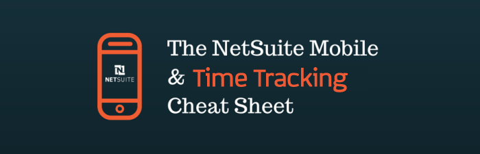 The NetSuite Mobile App & Time Management Cheat Sheet