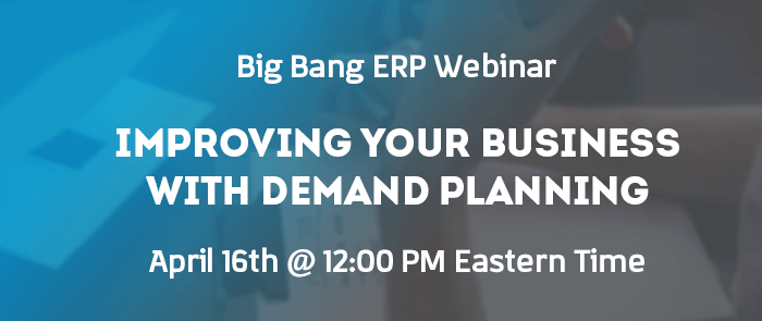 Big Bang Webinar: Improving Your Business With Demand Planning