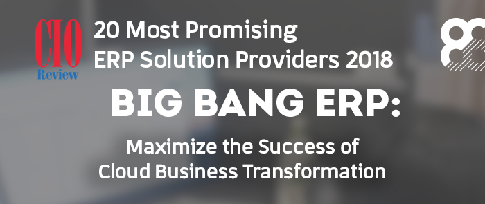 Big Bang ERP featured in the Top 20 Most Promising ERP Solution Providers of the year 2018 list by CIO Review