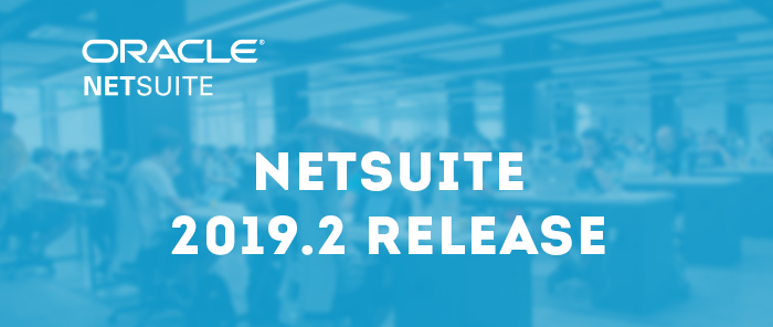 TOP 8 NETSUITE 2019.2 FEATURES TO CONSIDER