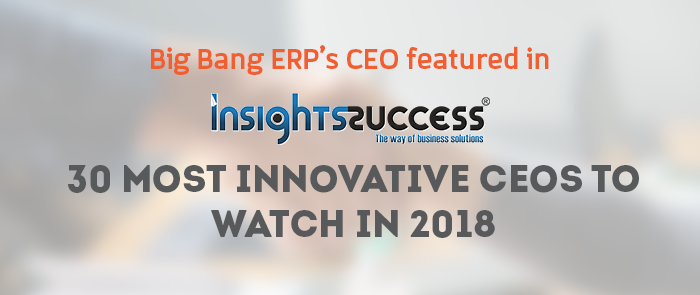 Big Bang ERP's CEO featured in Insights Success 30 Most Innovative CEO to watch in 2018 list