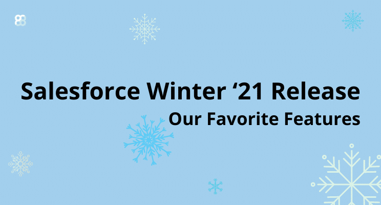 Salesforce Winter '21 Release: Our Favorite Features