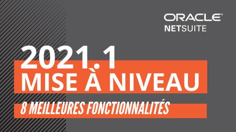 La mise à niveau de NetSuite 2021.1 : nos 8 meilleures fonctionnalités