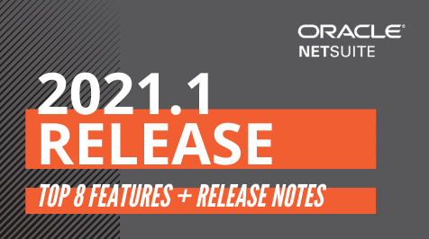 NetSuite 2021.1 Release: Our Top 8 Features & Release Notes