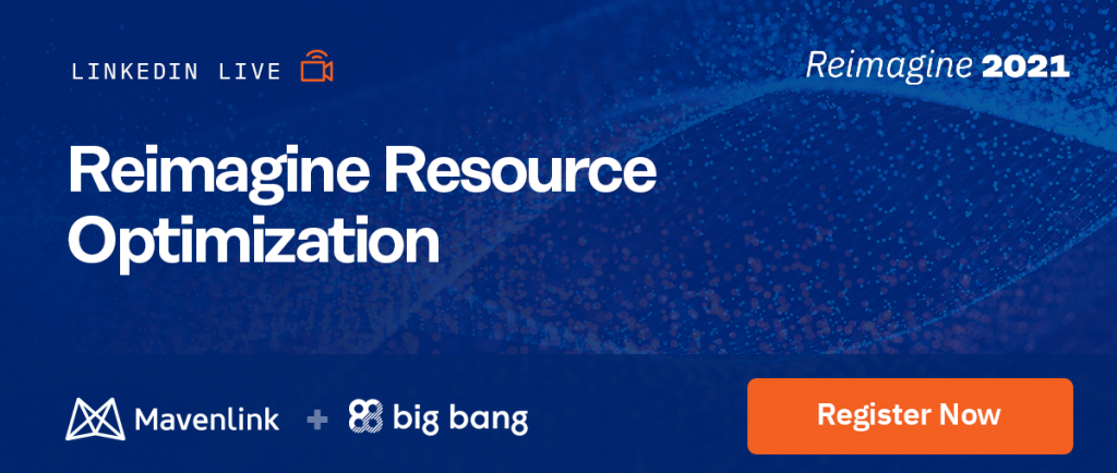 Reimagine Resource Optimization Mavenlink and Big Bang
