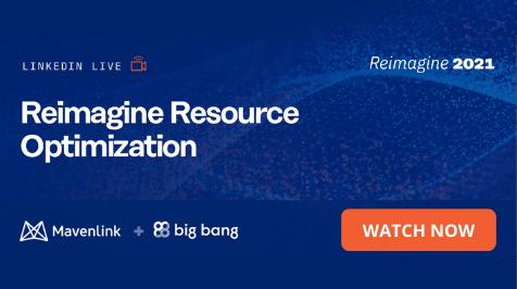 Reimagine Resource Optimization – Big Bang + Mavenlink on LinkedIn LIVE