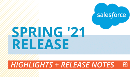 Salesforce Spring '21 Release Notes & Highlights