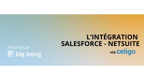 Atelier à la demande – Tout savoir sur l'intégration Salesforce – NetSuite via Celigo