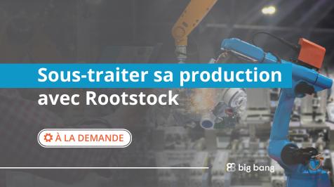 Atelier à la demande : Sous-traiter sa production avec Rootstock