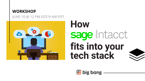 [Workshop] How Sage Intacct Fits In Your Technology Stack