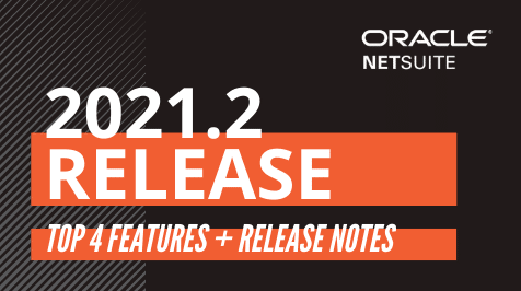 NetSuite 2021.2 Release: Our Top 4 Features & Release Notes